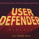 I'm Starting a UX Design Podcast called User Defenders