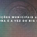 Eleições Municipais 2016: A hora e a vez do Big Data