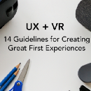 UX + VR: 14 Guidelines for Creating Great First Experiences