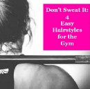 Don't Sweat It: 4 Easy Hairstyles for the Gym
