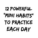 12 Powerful Mini Habits To Practice Daily