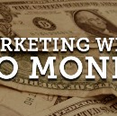 100+ Ways of Marketing Yourself & Your Business with No Budget