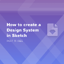 How to create a Design System in Sketch (Part Three)
