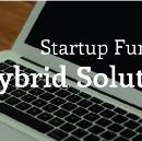 Startup Funding. A Hybrid Solution.