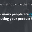 The Only Metric That Matters—Now With Fancy Slides!