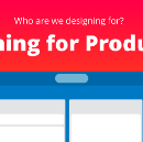 Who are we designing for? Designing for Production (Part 2 of 3)