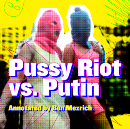 Pussy Riot vs. Putin, Annotated by Ben Mezrich