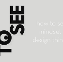 How to see: mindset & design thinking