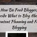 How Do Food Bloggers Decide What to Blog About : Content Planning and Food Blogging