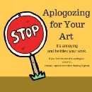 STOP IT! Don't Apologize for Your Art