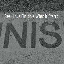 Real Love Finishes What It Starts
