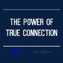 The Power of TRUE Connection