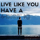 Want To Live Like You Have A 4-Digit IQ