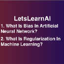 LetsLearnAI: What is Bias? What is Regularization? And Much More