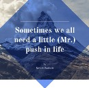 Sometimes we all need a little (Mr.) push in life