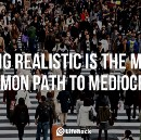 Failure is not the worst outcome, mediocrity is.