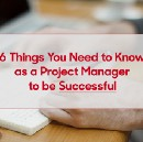 6 Things You Need to Know as a Project Manager to be Successful