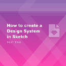How to create a Design System in Sketch (Part Two)