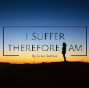 I Suffer Therefore I Am