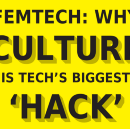 FemTech: Why Culture is Tech's Biggest 'Hack'