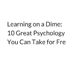 Learning on a Dime: 10 Great Psychology Courses You Can Take for Free