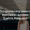 Entrepreneurship lessons from Céline Lazorthes, founder of Fintech Leetchi and Mangopay