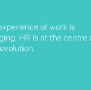 The experience of work is changing—and HR is at the heart of it.