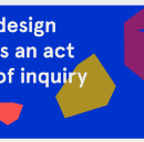 Serious Play: Design is an Act of Inquiry