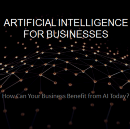 Artificial Intelligence (AI) — How can your Business benefit from AI?