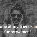 The World Is Filled With Funny Women