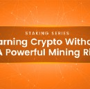 Earning Crypto without a Powerful Mining Rig — Stake your Crypto today!