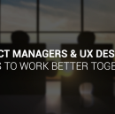 Product Managers and UX Designers: ways to work better together