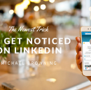 The Newest Trick to Get Noticed on LinkedIn
