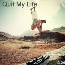 """Why I Quit My """"Life"""""""