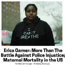 Erica Garner: More Than The Battle Against Police Injustice; Maternal Mortality in the US