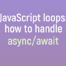 JavaScript loops — how to handle async/await