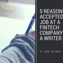 5 Reasons I Accepted a Job at a Fintech Company as a Writer