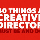 40 Things A Creative Director Must Be and Do.
