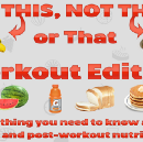 Eat This, Not That…or That — Pre and Post-Workout Do's and Don'ts