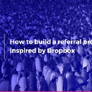 How to build a referral program inspired by Dropbox