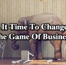 Is It Time To Change The Game Of Business?