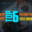 You Need To Know These Top 6 Factors For Managing Test Environments