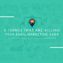 6 Things That Are Killing Your Email Marketing Game