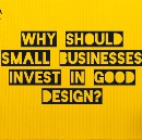 Why Should Small Businesses Invest in Good Design?