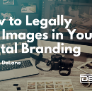 How to Legally Use Images in Your Digital Branding