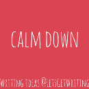 Calm down — little ideas to get you writing