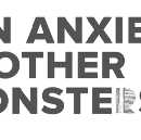 On Anxiety & Other Monsters