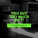 You Buy Too Much (Stuff)!