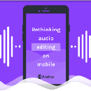 Rethinking audio editing on mobile
