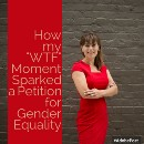 """How My """"WTF"""" Moment Sparked a Petition for Gender Equality"""
